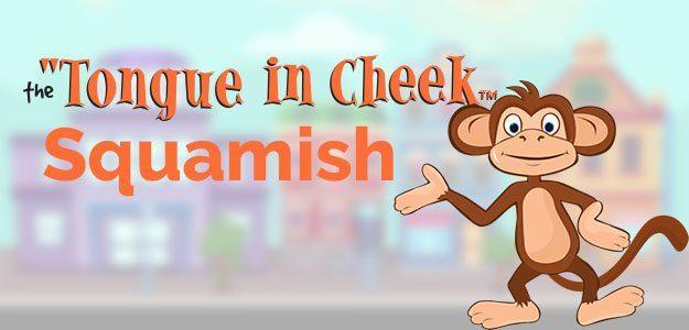 Tongue in Cheek Squamish